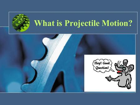 What is Projectile Motion?. Instructional Objectives: Students will be able to: –Define Projectile Motion –Distinguish between the different types of.