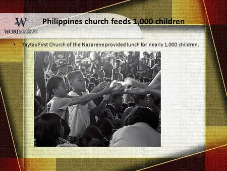 Philippines church feeds 1,000 children Taytay First Church of the Nazarene provided lunch for nearly 1,000 children.