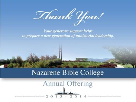 Our mission includes you... Nazarene Bible College exists to glorify Jesus Christ as Lord by preparing adults to evangelize, disciple, and minister to.