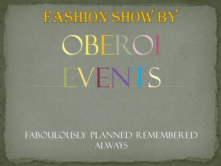 OBEROI EVENTS FABOULOUSLY PLANNED REMEMBERED ALWAYS.