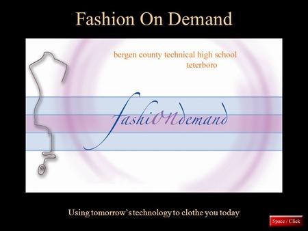 Fashion On Demand Using tomorrow's technology to clothe you today.