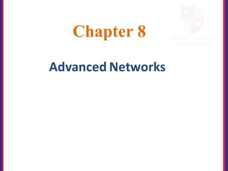 Chapter 8 Advanced Networks. 8. Introduction This chapter focuses on advanced networking topics, including network design, network component upgrades,