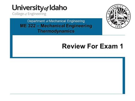 Department of Mechanical Engineering ME 322 – Mechanical Engineering Thermodynamics Review For Exam 1.