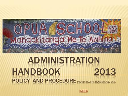 1 INDEX. THANK YOU <strong>FOR</strong> CHOOSING TO WORK AT OPUA SCHOOL O PUA S CHOOL IS A HIGHLY RATED, SUCCESSFUL FULL PRIMARY SCHOOL. T HE ROLL REMAINS RELATIVELY STABLE.