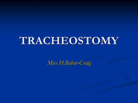 TRACHEOSTOMY Miss H.Babar-Craig. Indications for a Tracheostomy 1. AIRWAY OBSTRUCTION: 1. AIRWAY OBSTRUCTION: Congenital - subglottic stenosis, webs,
