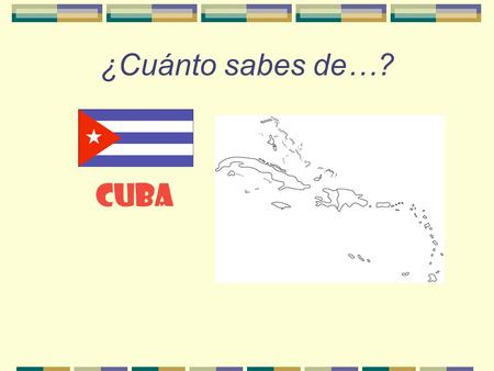 ¿Cuánto sabes de…? CUBA ¿Dónde está Cuba? How large is Cuba compared to Illinois?