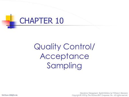 CHAPTER 10 Quality Control/ Acceptance Sampling McGraw-Hill/Irwin Operations Management, Eighth Edition, by William J. Stevenson Copyright © 2005 by The.
