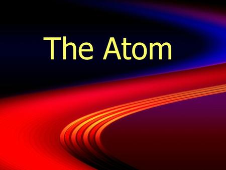 "The Atom. Basic Atomic Theory  Atom = ""indivisible"" in Greek  Atoms are indivisible and indestructible  Atoms of same element are identical  Compounds."