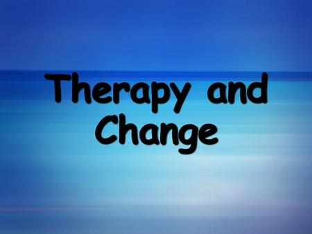 Therapy and Change. Psychological Therapies Psychotherapy An interaction between a trained therapist and someone suffering from psychological difficulties.