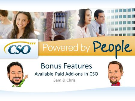Bonus Features Available Paid Add-ons in CSO Sam & Chris.