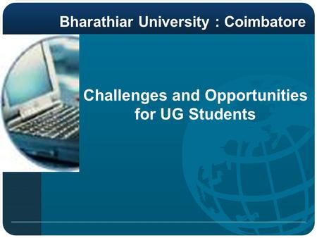 Challenges and Opportunities for UG Students Bharathiar University : Coimbatore.