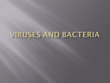 Viruses and Bacteria.
