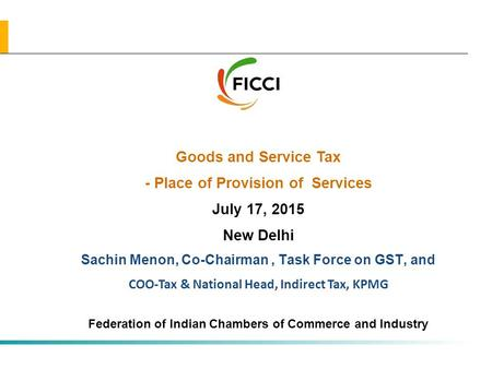 All rights reserved All rights reserved | Preliminary & Tentative Goods and Service Tax - Place of Provision of Services July 17, 2015 New Delhi Sachin.