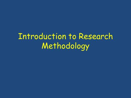 Introduction to Research Methodology. Acquiring Knowledge Ways of Knowing Tenacity Intuition Authority Rationalism Empiricism Science.