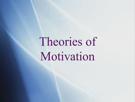 Theories of Motivation. Instinct—motives are innate* Drive—biological needs as motivation* Incentive—extrinsic things push or pull behavior* Arousal—people.