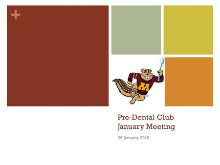 + Pre-Dental Club January Meeting 26 January, 2015.