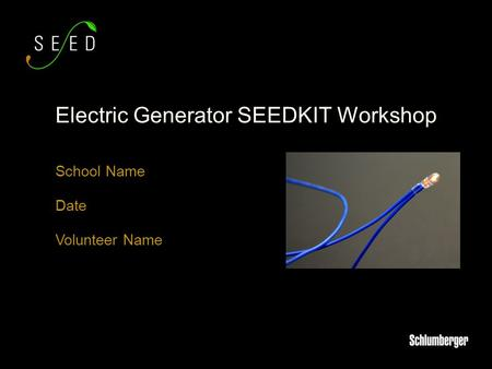 School Name Date Volunteer Name Electric Generator SEEDKIT Workshop.