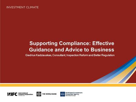 Supporting Compliance: Effective Guidance and Advice to Business Giedrius Kadziauskas, Consultant, Inspection Reform and Better Regulation.