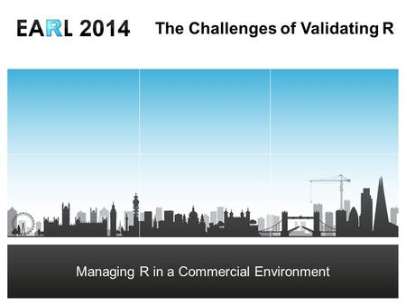 DRAFT Richard Chandler-Mant – R Consultant The Challenges of Validating R Managing R in a Commercial Environment.