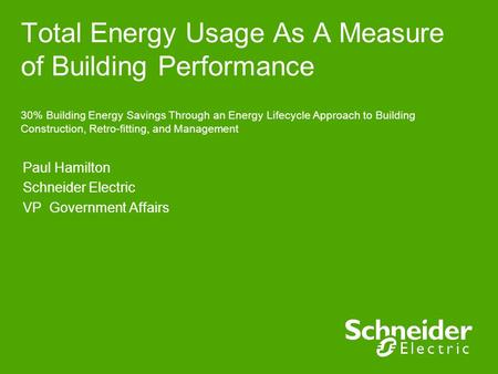 Total Energy Usage As A Measure of Building Performance 30% Building Energy Savings Through an Energy Lifecycle Approach to Building Construction, Retro-fitting,