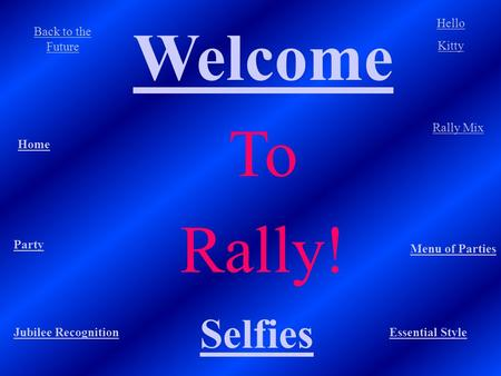 Welcome To Rally! Essential Style Back to the Future Hello Kitty Home Menu of Parties Party Rally Mix Jubilee Recognition Selfies.