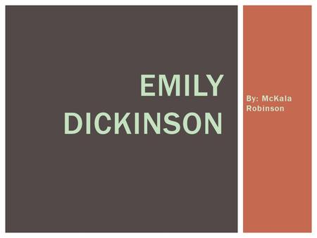 By: McKala Robinson EMILY DICKINSON.  Emily Dickinson is well know for her powerful and unique writing and also her unusually life and self imposed social.