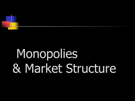 Monopolies & Market Structure. Market Structure Market structure – identifies how a market is made up in terms of: The number of firms in the industry.