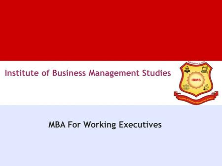 Institute of Business Management Studies MBA For Working Executives.