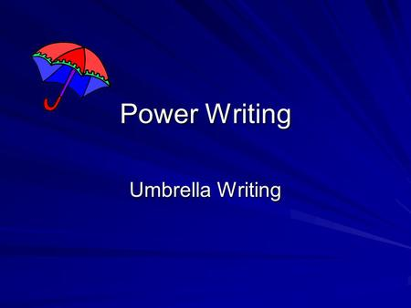 Power Writing Umbrella Writing. Preparation for Power Writing Explain we will be learning a new way to Organize thoughts for writing Explain we will be.