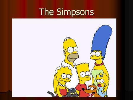 The Simpsons. The Simpsons: A Cartoon Family The Simpsons is a very popular cartoon in the US The Simpsons is a very popular cartoon in the US It has.