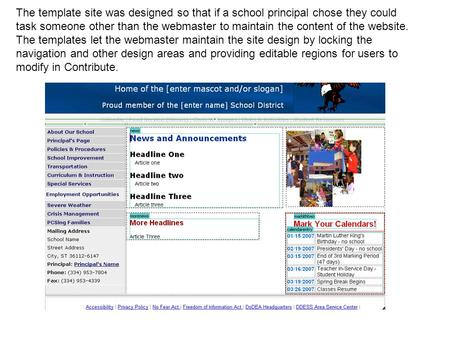 The template site was designed so that if a school principal chose they could task someone other than the webmaster to maintain the content of the website.