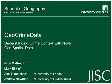 School of something FACULTY OF OTHER School of Geography FACULTY OF ENVIRONMENT GeoCrimeData Understanding Crime Context with Novel Geo-Spatial Data Nick.