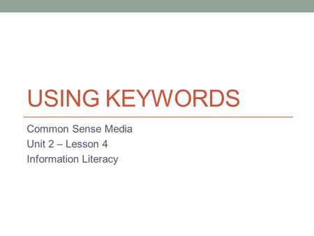 Common Sense Media Unit 2 – Lesson 4 Information Literacy