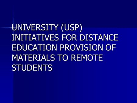 UNIVERSITY (USP) INITIATIVES FOR DISTANCE EDUCATION PROVISION OF MATERIALS TO REMOTE STUDENTS.
