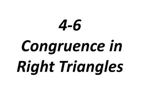 4-6 Congruence in Right Triangles. Notice the triangles are not congruent, so we can conclude that Side-Side-Angle is NOT valid. However Side-Side-Angle,