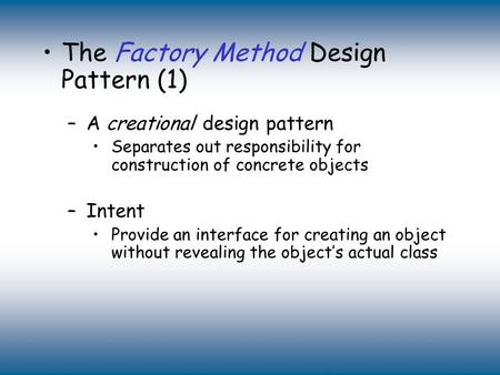 Copyright © The McGraw-Hill Companies, Inc. Permission required for reproduction or display. The Factory Method Design Pattern (1) –A creational design.