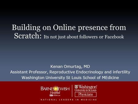Building on Online presence from Scratch: Its not just about followers or Facebook Kenan Omurtag, MD Assistant Professor, Reproductive Endocrinology and.