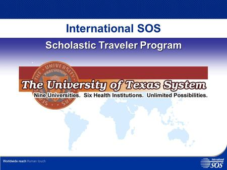 Worldwide reachHuman touch International SOS Scholastic Traveler Program.