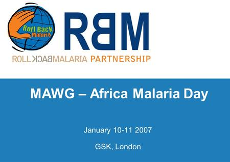 MAWG – Africa Malaria Day January 10-11 2007 GSK, London.