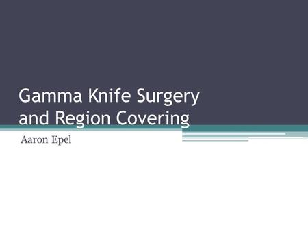 Gamma Knife Surgery and Region Covering Aaron Epel.