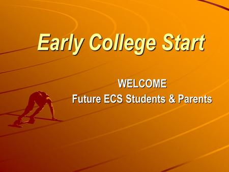 Early College Start WELCOME Future ECS Students & Parents.