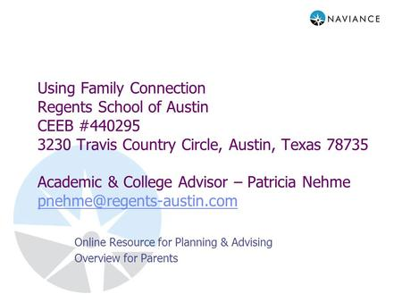 Using Family Connection Regents School of Austin CEEB #440295 3230 Travis Country Circle, Austin, Texas 78735 Academic & College Advisor – Patricia Nehme.