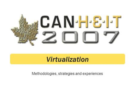 Methodologies, strategies and experiences Virtualization.