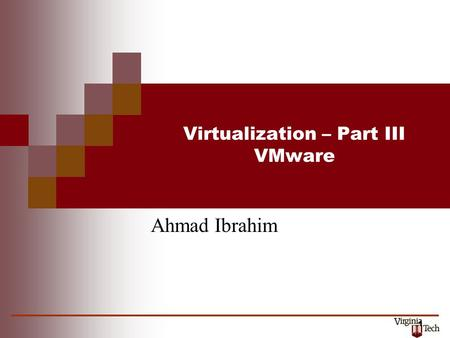 1 Virtualization – Part III VMware Ahmad Ibrahim.