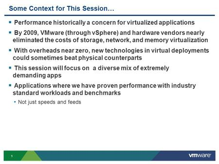 1 Some Context for This Session…  Performance historically a concern for virtualized applications  By 2009, VMware (through vSphere) and hardware vendors.