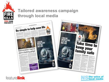 Tailored awareness campaign through local media. Background Campaign from The Department for Communities and Local Government collaborating with Media.