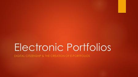 Electronic Portfolios DIGITAL CITIZENSHIP & THE CREATION OF E-PORTFOLIOS.