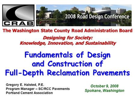 October 9, 2008 Spokane, Washington Fundamentals of Design and Construction of Full-Depth Reclamation Pavements The Washington State County Road Administration.