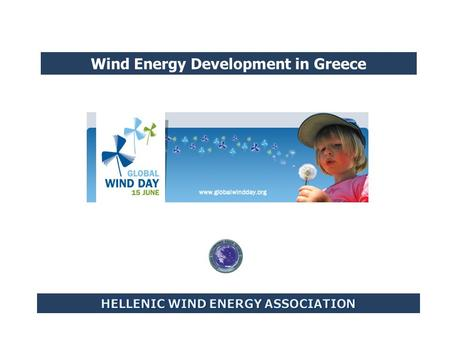 Wind Energy Development in Greece. HWEA Wind Energy Statistics May 2012 The HWEA Wind Energy Statistics take into account the wind capacity which is in.