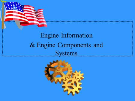 Engine Information & Engine Components and Systems.